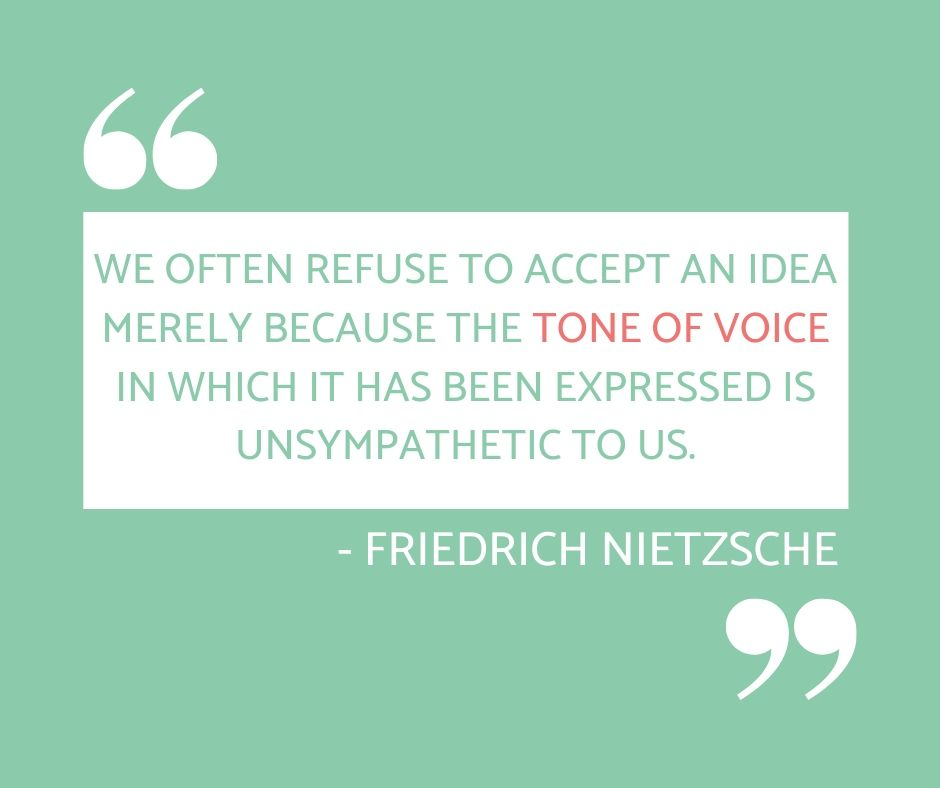 "Image with quote ""We often refuse to accept an idea merely because the tone of voice in which it has been expressed is unsympathetic to us."" - Friedrich Nietzsche"