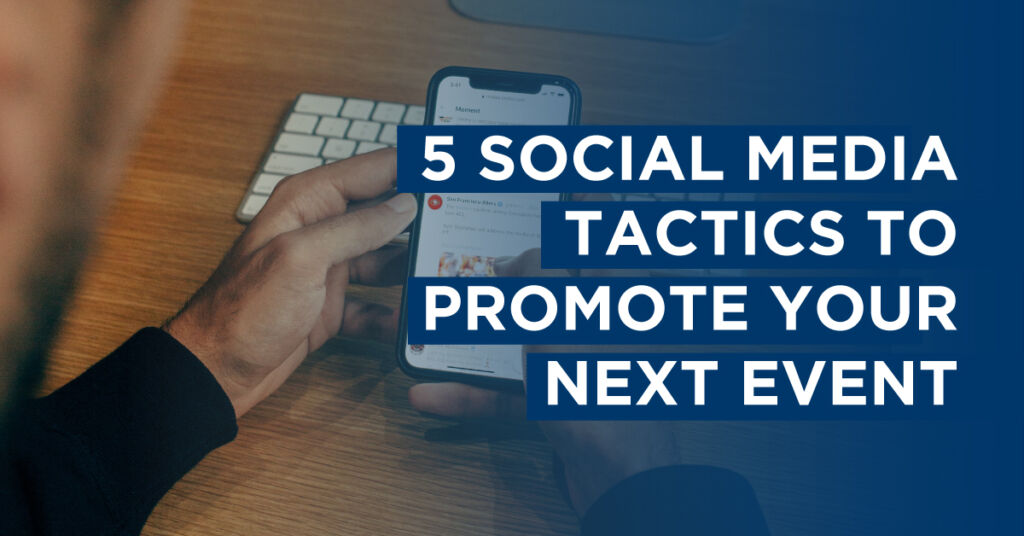 Hands holding mobile phone with overlay text '5 social media tactics to promote your next event'