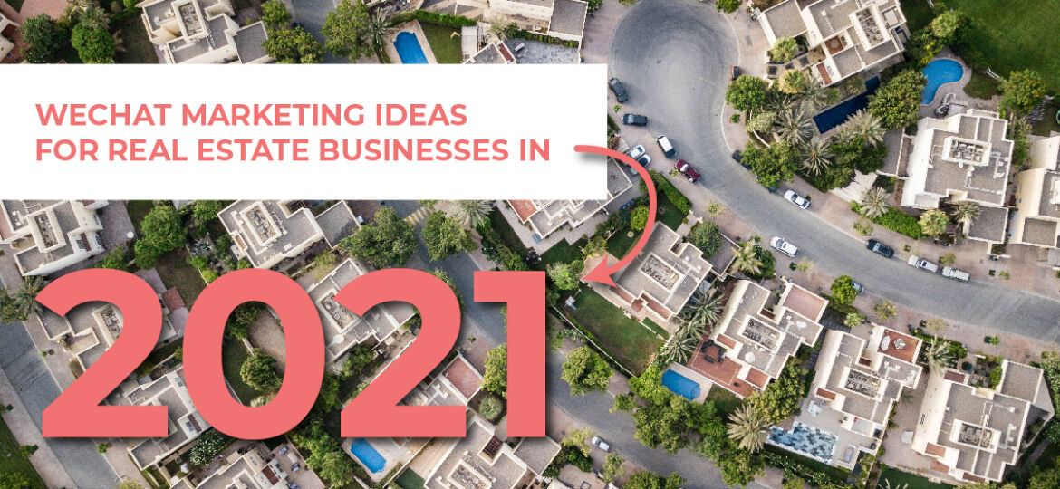 "Bird's eye view of houses with overlay text ""WeChat marketing ideas for real estate businesses in 2021"""
