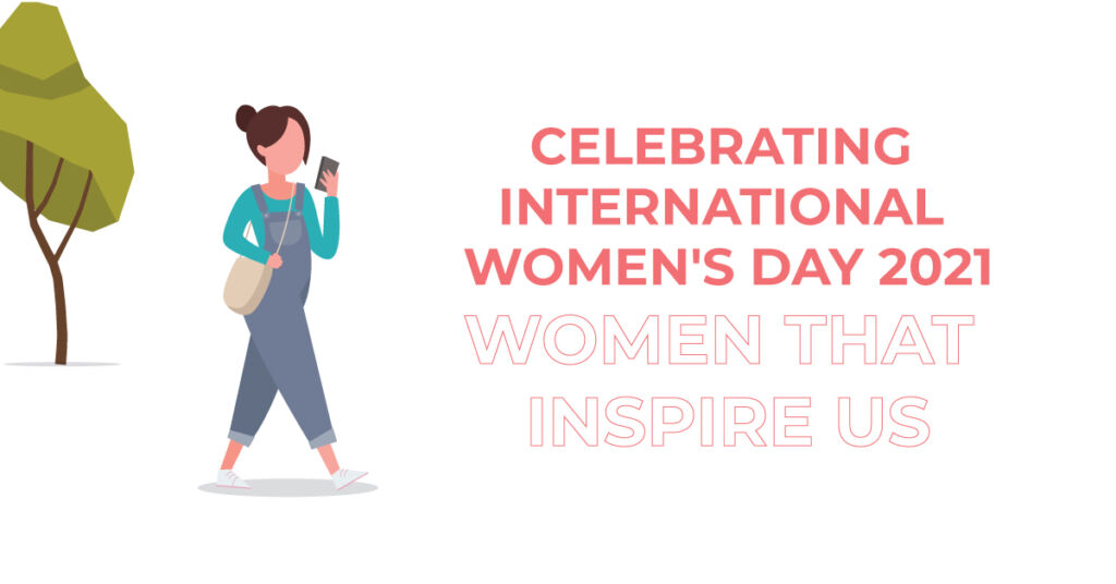 Celebrating International Women's Day 2021 - Women that inspire us